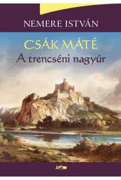 Csák Máté - A trencséni nagyúr - Nemere István - Régikönyvek