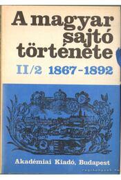 A magyar sajtó története II/2 1867-1892 - Németh G. Béla, Kosáry Domonkos (szerk.) - Régikönyvek