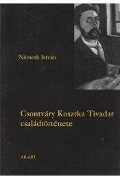 Csontváry Kosztka Tivadar családtörténete - Németh István - Régikönyvek