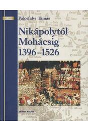 Nikápolytól Mohácsig 1396-1526 - Régikönyvek