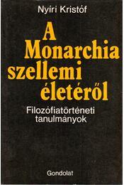 A Monarchia szellemi életéről - Nyíri Kristóf - Régikönyvek