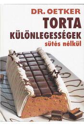 Tortakülönlegességek sütés nélkül - Oetker dr. - Régikönyvek
