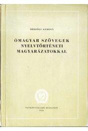 Ómagyar szövegek nyelvtörténeti magyarázatokkal - Régikönyvek