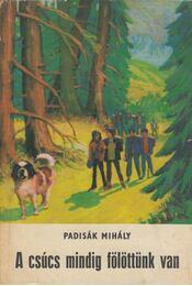 A csúcs mindig fölöttünk van - Padisák Mihály - Régikönyvek