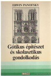 Gótikus építészet és skolasztikus gondolkodás - Panofsky, Erwin - Régikönyvek