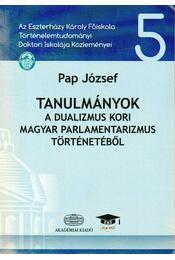 Tanulmányok a dualizmus kori magyar parlamentarizmus történetéből - Pap József - Régikönyvek