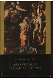 Aranyködben fáznak az istenek - Passuth László - Régikönyvek
