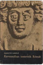 Ravennában temették Rómát - Passuth László - Régikönyvek