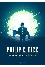 Elektronikus álmok - Philip K. Dick - Régikönyvek