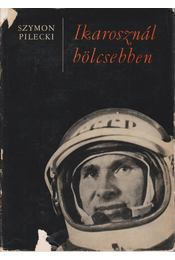 Ikarosznál bölcsebben - Pilecki, Szymon - Régikönyvek