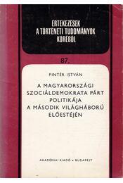 A Magyarországi Szociáldemokrata Párt politikája a második világháború előestéjén - Pintér István - Régikönyvek