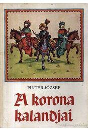A korona kalandjai - Pintér József - Régikönyvek