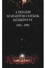 A Szegedi szabadtéri Játékok kézikönyve 1931-1991 - Polner Zoltán, Nikolényi István, Kovács Ágnes - Régikönyvek