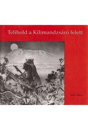 Telihold a Kilimandzsáró felett - Rakk Tamás - Régikönyvek