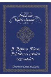 II. Rákóczi Ferenc Politikai és erkölcsi végrendelete - Régikönyvek