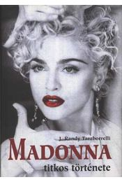 Madonna titkos története - Randy J.Taraborrelli - Régikönyvek