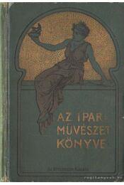Az iparművészet könyve I. kötet - Ráth György - Régikönyvek