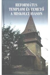 Református templom és temető a miskolci Avason - Dobrossy István - Régikönyvek