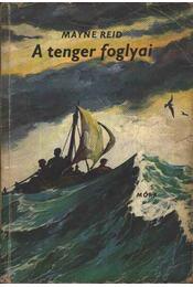 A tenger foglyai - Reid, Thomas Mayne - Régikönyvek