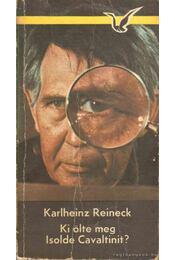 Ki ölte meg Isolde Cavaltinit? - Reineck, Karlheinz - Régikönyvek