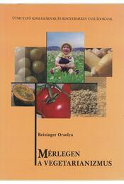 Mérlegen a vegetarianizmus - Reisinger Orsolya - Régikönyvek