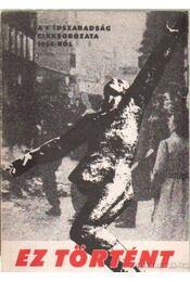 Ez történt - A Népszabadság cikksorozata 1956-ról - Rényi Péter - Régikönyvek