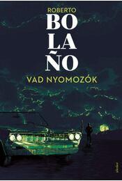 Vad nyomozók - Roberto Bolano - Régikönyvek