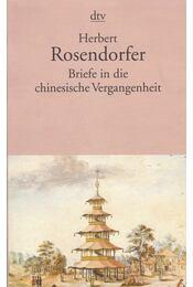 Briefe in die chinesische Vergangenheit - ROSENDORFER, HERBERT - Régikönyvek