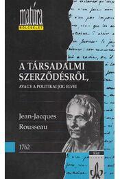 A társadalmi szerződésről, avagy a politikai jog elvei - Rousseau, Jean-Jacques - Régikönyvek