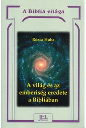 A világ és az emberiség eredete a Bibliában - Rózsa Huba - Régikönyvek
