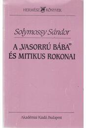 """A ,,vasorrú bába"""" és mitikus rokonai - Solymossy Sándor - Régikönyvek"""