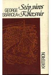 Szép város Kolozsvár... - Sbárcea, George - Régikönyvek