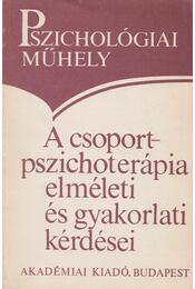 A csoport-pszichoterápia elméleti és gyakorlati kérdései - Régikönyvek
