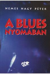 A blues nyomában - Nemes Nagy Péter - Régikönyvek