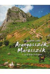Székelyföld csodái - Aranyosszék, Marosszék és az Erdélyi-érchegység - Régikönyvek