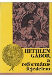 Bethlen Gábor, a református fejedelem - Régikönyvek