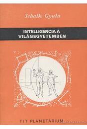 Intelligencia a világegyetemben - Schalk Gyula - Régikönyvek
