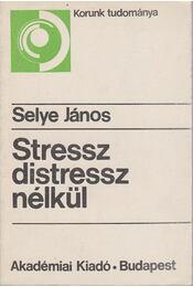 Stressz distressz nélkül - Selye János - Régikönyvek