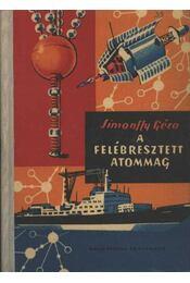 A felébresztett atommag - Simonffy Géza - Régikönyvek