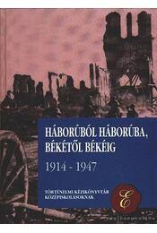 Háborúból háborúba, békétől békéig 1914-1947. - Sipos Péter - Régikönyvek