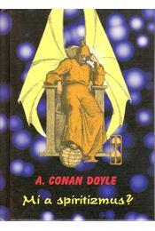 Mi a spiritizmus? - Sir Arthur Conan Doyle - Régikönyvek