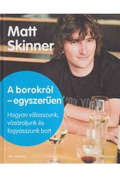 A borokról - egyszerűen - Skinner, Matt - Régikönyvek
