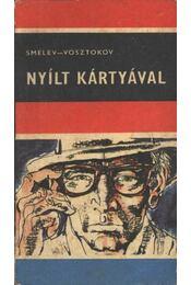 Nyílt kártyával - Smelev, Oleg, Vosztokov, Vlagyimir - Régikönyvek