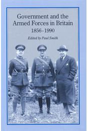Government and the Armed Forces in Britain 1856-1990 - SMITH, PAUL - Régikönyvek