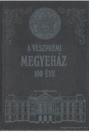 A veszprémi megyeház 100 éve - Somfai Balázs - Régikönyvek