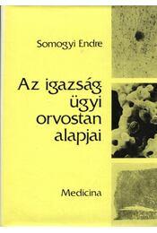 Az igazságügyi orvostan alapjai - Somogyi Endre - Régikönyvek