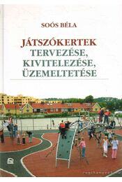 Játszókertek tervezése, kivitelezése, üzemeltetése - Soós Béla - Régikönyvek