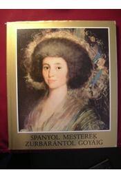 Spanyol mesterek Zurbarántól Goyáig - Régikönyvek