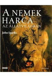 A nemek harca az állatvilágban - Sparks, John - Régikönyvek