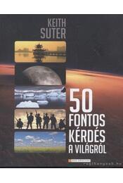 50 fontos kérdés a világról - Suter, Keith - Régikönyvek